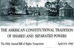 The American Constitutional Tradition of Shared and Separated Powers by Institute of Bill of Rights Law at The College of William & Mary School of Law