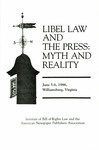Libel Law and the Press: Myth and Reality by Institute of Bill of Rights Law at The College of William & Mary School of Law