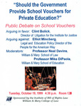 Public Debate on School Vouchers: Should the Government Provide School Vouchers for Private Education? by Institute of Bill of Rights Law at The College of William & Mary School of Law
