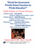 """Should the Government Provide School Vouchers for Private Education?"": Public Debate on School Vouchers by Institute of Bill of Rights Law at The College of William & Mary School of Law"