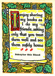I enjoy sharing my books as I do my friends, asking only that you treat them well and see them safely home. Schuyler Otis Bland