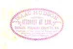 Issac Hudson, Attorney at Law, Dublin, Pulaski County, Va. Practices in the Court of Pulaski and adjoining counties, and in the Sup'e Court of Appeals.
