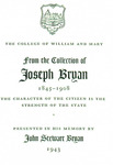 From the collection of Joseph Bryan, 1845-1908, The character of the citizen is the strength of the state, Presented in his memory by John Stewart Bryan 1943