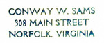 Conway W. Sams, 308 Main Street, Norfolk, Virginia