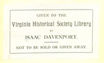 Given to the Virginia Historical Society Library by Isaac Davenport
